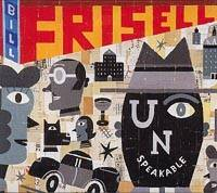 Bill Frisell: Unspeakable